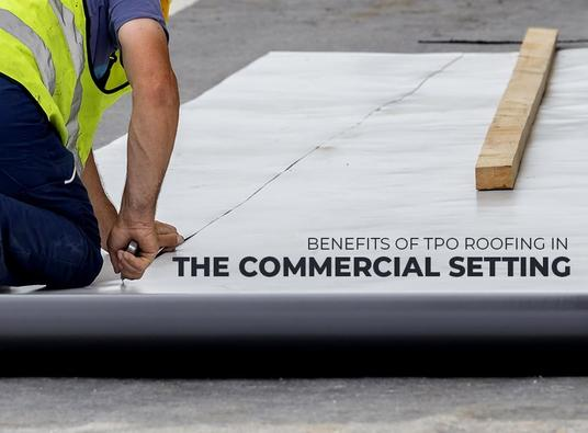 Benefits of TPO Roofing in the Commercial Setting